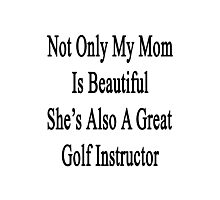 Not Only My Mom Is Beautiful She's Also A Great Golf Instructor  Photographic Print