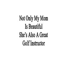 Not Only My Mom Is Beautiful She's Also A Great Golf Instructor  by supernova23