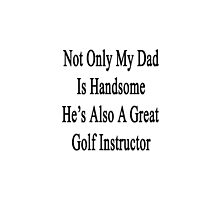 Not Only My Dad Is Handsome He's Also A Great Golf Instructor  by supernova23