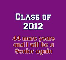 Class of 2012 - 44 More Years and I Will Be a Senior Again by Buckwhite