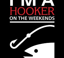 I'M A HOOKER ON THE WEEKENDS by BADASSTEES