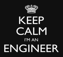 Keep Calm I'm An Engineer - Tshirts, Mobile Covers and Posters by custom222