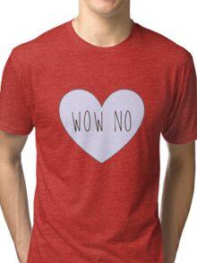 WOW NO Tri-blend T-Shirt