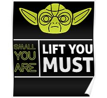 SMALL YOU ARE LIFT YOU MUST Poster