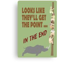 Looks Like They'll Get The Point... In The End Canvas Print