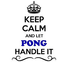 Keep Calm and Let PONG Handle it by gregwelch