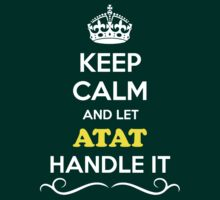 Keep Calm and Let ATAT Handle it by robinson30