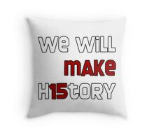We Will Make H15tory Throw Pillow