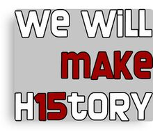 We Will Make H15tory Canvas Print