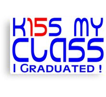 Kiss My Class - I Graduated! Canvas Print