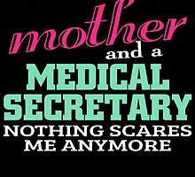 this girl is a mother and a medical secretary nothing scares me anymore by teeshoppy