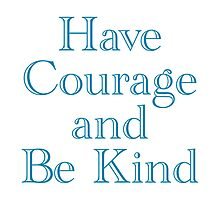 Have Courage and Be Kind by colorfulmoniker
