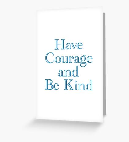 Have Courage and Be Kind Greeting Card