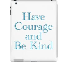 Have Courage and Be Kind iPad Case/Skin