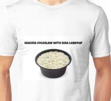 Making Coleslaw with Shia LaBeouf Unisex T-Shirt