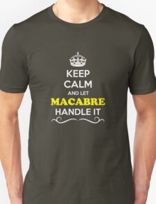 Keep Calm and Let MACABRE Handle it T-Shirt