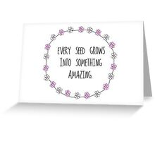 Every Seed Grows Into Something Amazing Greeting Card