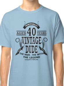 Vintage Dud Aged 40 Years Classic T-Shirt