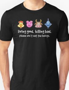 Living Good. Killing Bad. Please don't eat the beings. Reverse T-Shirt