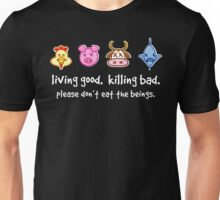 Living Good. Killing Bad. Please don't eat the beings. Reverse Unisex T-Shirt