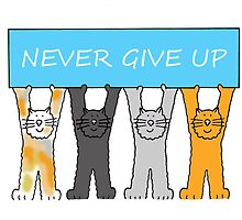 Never give up, encouragement with cartoon cats. by KateTaylor