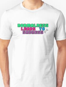 Normalness Leads to Sadness  T-Shirt