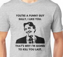 Commando - You're a Funny Guy Sully Unisex T-Shirt