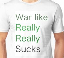 War Like Really Really Sucks Unisex T-Shirt