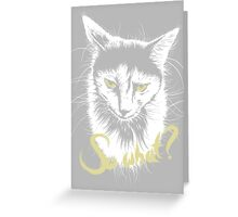 Sad Cat says 'So What?' Greeting Card
