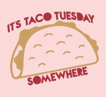 It's Taco Tuesday Somewhere Baby Tee