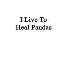 I Live To Heal Pandas  by supernova23