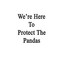 We're Here To Protect The Pandas  by supernova23