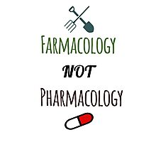Farmacology Not Pharmacology Photographic Print