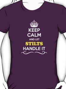 Keep Calm and Let STILTS Handle it T-Shirt