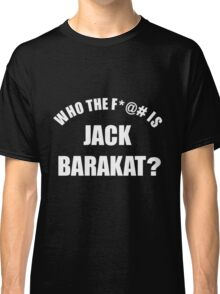 Who the f*@# is Jack Barakat? (white) Classic T-Shirt