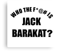 Who the f*@# is Jack Barakat? (black) Canvas Print