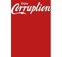 Enjoy Corruption Photographic Print