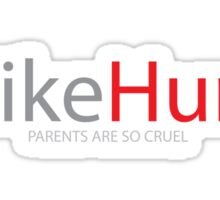 Parents are cruel - Mike Hunt Sticker