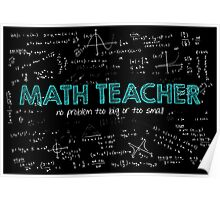 Math Teacher (no problem too big or too small) Poster