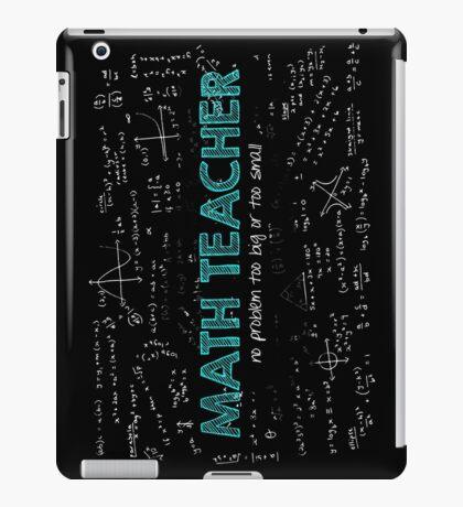 Math Teacher (no problem too big or too small) iPad Case/Skin