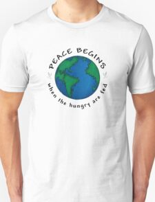 Peace Begins When The Hungry Are Fed Unisex T-Shirt