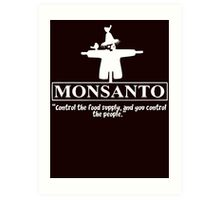 Monsanto - Control The Food Supply And You Control The People Art Print