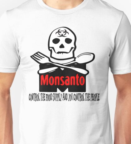 Monsanto - Control The Food Supply And You Control The People Unisex T-Shirt