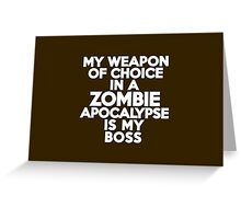 My weapon of choice in a Zombie Apocalypse is my boss Greeting Card