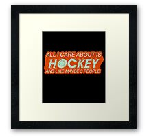 All I care about is Hockey and like maybe 3 People #9100145 Framed Print