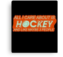 All I care about is Hockey and like maybe 3 People #9100145 Canvas Print