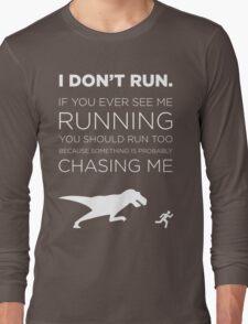 I Don't Run. Long Sleeve T-Shirt