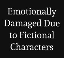 Emotionally Damaged Due to Fictional Characters by ShadowfaxBAB