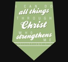 I can do all things Through Christ who strengthens me. Philippians 4:3 #9100149 by mycraft