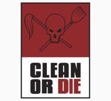 Clean or Die by NoahDesign